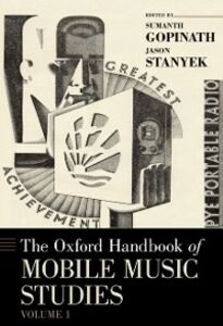 Ebook in inglese Oxford Handbook of Mobile Music Studies, Volume 1 Gopinath, Sumanth , Stanyek, Jason