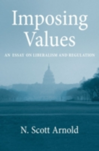 Ebook in inglese Imposing Values: Liberalism and Regulation Arnold, N. Scott