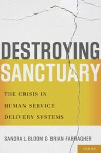 Ebook in inglese Destroying Sanctuary: The Crisis in Human Service Delivery Systems Bloom, Sandra L. , Farragher, Brian