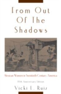 Foto Cover di From Out of the Shadows: Mexican Women in Twentieth-Century America, Ebook inglese di Vicki L. Ruiz, edito da Oxford University Press