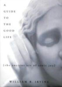 Foto Cover di Guide to the Good Life: The Ancient Art of Stoic Joy, Ebook inglese di William B. Irvine, edito da Oxford University Press