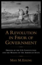 Revolution in Favor of Government: Origins of the U.S. Constitution and the Making of the American State