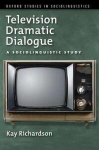 Foto Cover di Television Dramatic Dialogue: A Sociolinguistic Study, Ebook inglese di Kay Richardson, edito da Oxford University Press