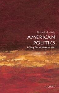 Foto Cover di American Politics: A Very Short Introduction, Ebook inglese di Richard M. Valelly, edito da Oxford University Press