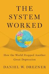System Worked: How the World Stopped Another Great Depression