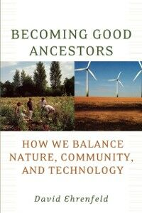 Ebook in inglese Becoming Good Ancestors: How We Balance Nature, Community, and Technology Ehrenfeld, David