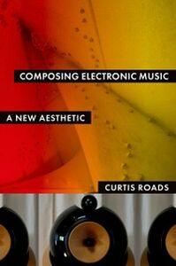 Ebook in inglese Composing Electronic Music: A New Aesthetic Roads, Curtis