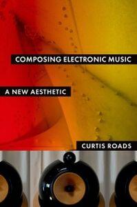 Foto Cover di Composing Electronic Music: A New Aesthetic, Ebook inglese di Curtis Roads, edito da Oxford University Press
