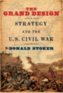 Ebook in inglese Grand Design: Strategy and the U.S. Civil War Stoker, Donald