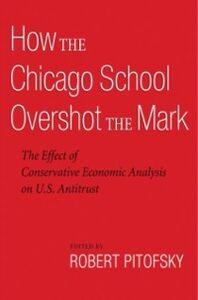 Foto Cover di How the Chicago School Overshot the Mark: The Effect of Conservative Economic Analysis on U.S. Antitrust, Ebook inglese di  edito da Oxford University Press
