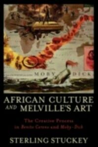 Ebook in inglese African Culture and Melville's Art: The Creative Process in Benito Cereno and Moby-Dick Stuckey, Sterling