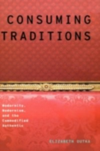 Ebook in inglese Consuming Traditions: Modernity, Modernism, and the Commodified Authentic Outka, Elizabeth