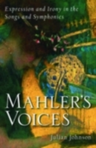 Ebook in inglese Mahler's Voices: Expression and Irony in the Songs and Symphonies Johnson, Julian