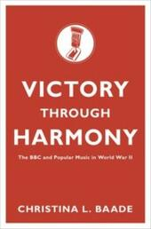 Victory through Harmony: The BBC and Popular Music in World War II