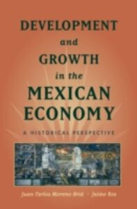 Foto Cover di Development and Growth in the Mexican Economy: A Historical Perspective, Ebook inglese di Juan Carlos Moreno-Brid,Jaime Ros, edito da Oxford University Press
