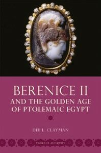 Ebook in inglese Berenice II and the Golden Age of Ptolemaic Egypt Clayman, Dee L.