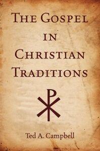 Foto Cover di Gospel in Christian Traditions, Ebook inglese di Ted A Campbell, edito da Oxford University Press
