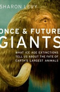 Foto Cover di Once and Future Giants: What Ice Age Extinctions Tell Us About the Fate of Earth's Largest Animals, Ebook inglese di Sharon Levy, edito da Oxford University Press