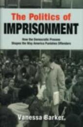 Politics of Imprisonment: How the Democratic Process Shapes the Way America Punishes Offenders
