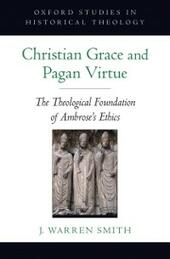 Christian Grace and Pagan Virtue: The Theological Foundation of Ambrose's Ethics