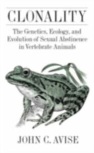 Ebook in inglese Clonality: The Genetics, Ecology, and Evolution of Sexual Abstinence in Vertebrate Animals Avise, John