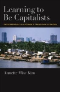 Ebook in inglese Learning to be Capitalists: Entrepreneurs in Vietnam's Transition Economy Kim, Annette Miae