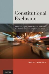 Foto Cover di Constitutional Exclusion: The Rules, Rights, and Remedies that Strike the Balance Between Freedom and Order, Ebook inglese di James J. Tomkovicz, edito da Oxford University Press
