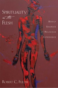 Ebook in inglese Spirituality in the Flesh: Bodily Sources of Religious Experiences Fuller, Robert C.