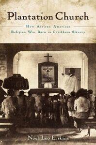 Foto Cover di Plantation Church: How African American Religion Was Born in Caribbean Slavery, Ebook inglese di Noel Leo Erskine, edito da Oxford University Press