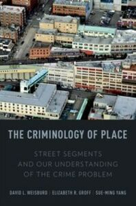 Ebook in inglese Criminology of Place: Street Segments and Our Understanding of the Crime Problem Groff, Elizabeth R. , Weisburd, David , Yang, Sue-Ming