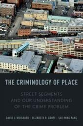 Criminology of Place: Street Segments and Our Understanding of the Crime Problem