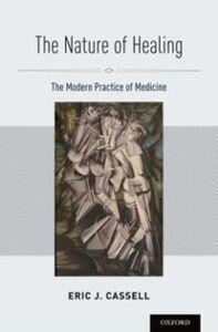Foto Cover di Nature of Healing: The Modern Practice of Medicine, Ebook inglese di Eric J. Cassell, edito da Oxford University Press