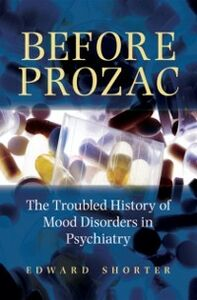 Ebook in inglese Before Prozac: The Troubled History of Mood Disorders in Psychiatry Shorter, Edward