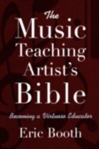 Foto Cover di Music Teaching Artist's Bible: Becoming a Virtuoso Educator, Ebook inglese di Eric Booth, edito da Oxford University Press