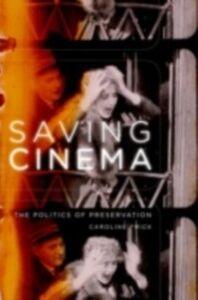 Ebook in inglese Saving Cinema: The Politics of Preservation Frick, Caroline