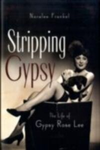 Ebook in inglese Stripping Gypsy: The Life of Gypsy Rose Lee Frankel, Noralee