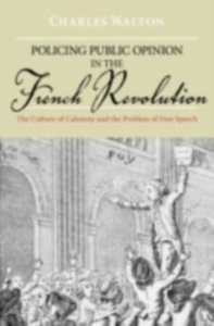 Ebook in inglese Policing Public Opinion in the French Revolution: The Culture of Calumny and the Problem of Free Speech Walton, Charles
