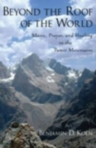 Foto Cover di Beyond the Roof of the World: Music, Prayer, and Healing in the Pamir Mountains, Ebook inglese di Benjamin D. Koen, edito da Oxford University Press