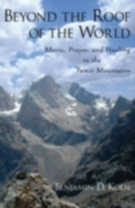 Ebook in inglese Beyond the Roof of the World: Music, Prayer, and Healing in the Pamir Mountains Koen, Benjamin D.