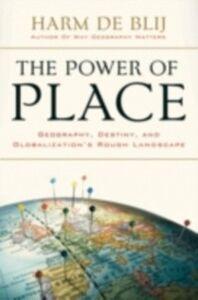 Foto Cover di Power of Place: Geography, Destiny, and Globalization's Rough Landscape, Ebook inglese di Harm de Blij, edito da Oxford University Press