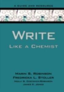 Ebook in inglese Write Like a Chemist: A Guide and Resource Costanza-Robinson, Molly , Jones, James K. , Robinson, Marin , Stoller, Fredricka