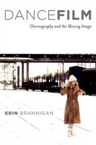Foto Cover di Dancefilm: Choreography and the Moving Image, Ebook inglese di Erin Brannigan, edito da Oxford University Press