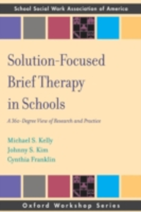 Ebook in inglese Solution Focused Brief Therapy in Schools: A 360 Degree View of Research and Practice Franklin, Cynthia , Kelly, Michael S , Kim, Johnny S
