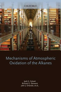 Ebook in inglese Mechanisms of Atmospheric Oxidation of the Alkanes Calvert, Jack G , Derwent, Richard G , Orlando, John J , Tyndall, Geoffrey S