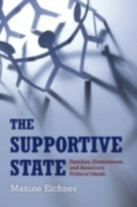 Ebook in inglese Supportive State: Families, Government, and America's Political Ideals Eichner, Maxine