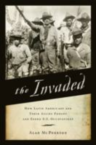 Ebook in inglese Invaded: How Latin Americans and Their Allies Fought and Ended U.S. Occupations McPherson, Alan