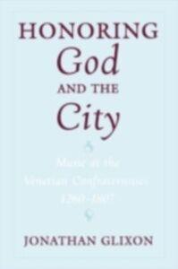 Foto Cover di Honoring God and the City: Music at the Venetian Confraternities, 1260-1806, Ebook inglese di Jonathan Glixon, edito da Oxford University Press