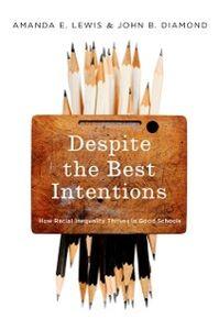Foto Cover di Despite the Best Intentions: How Racial Inequality Thrives in Good Schools, Ebook inglese di John B. Diamond,Amanda E. Lewis, edito da Oxford University Press