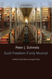 Ebook in inglese Such Freedom, If Only Musical: Unofficial Soviet Music During the Thaw Schmelz, Peter J