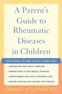 Ebook in inglese Parent's Guide to Rheumatic Disease in Children Lehman M.D., Thomas J.A.